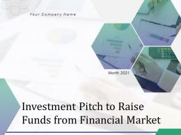 Investment Pitch To Raise Funds From Financial Market Powerpoint Presentation Slides