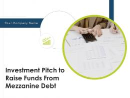 Investment Pitch To Raise Funds From Mezzanine Debt Powerpoint Presentation Slides