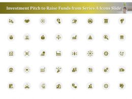 Investment Pitch To Raise Funds From Series A Icons Slide Ppt Inspiration Infographics