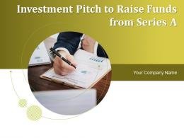 Investment Pitch To Raise Funds From Series A Powerpoint Presentation Slides