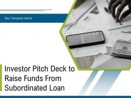 Investor Pitch Deck To Raise Funds From Subordinated Loan Powerpoint Presentation Slides