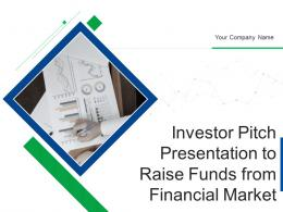 Investor Pitch Presentation To Raise Funds From Financial Market Complete Deck