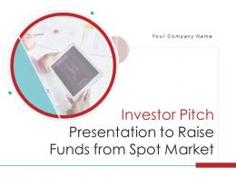 Investor Pitch Presentation To Raise Funds From Spot Market Powerpoint Presentation Slides