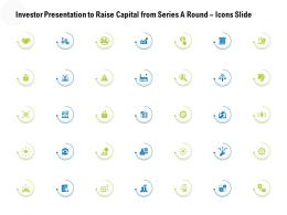 Investor Presentation To Raise Capital From Series A Round Icons Slide Ppt Powerpoint Presentation File