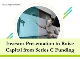 Investor Presentation To Raise Capital From Series C Funding Powerpoint Presentation Slides