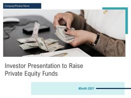 Investor Presentation To Raise Private Equity Funds Powerpoint Presentation Slides