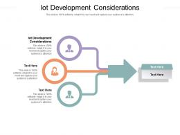IOT Development Considerations Ppt Powerpoint Presentation Infographics Background Cpb