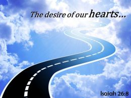 Isaiah 26 8 The Desire Of Our Hearts Powerpoint Church Sermon