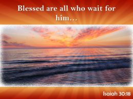 Isaiah 30 18 Blessed Are All Who Wait Powerpoint Church Sermon