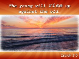 Isaiah 3 5 The Young Will Rise Up Against Powerpoint Church Sermon