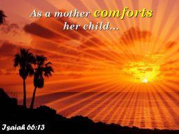Isaiah 66 13 As A Mother Comforts Her Child Powerpoint Church Sermon
