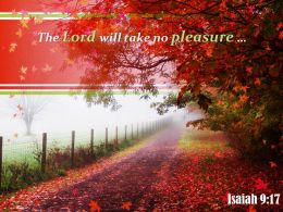 Isaiah 9 17 The Lord Will Take No Pleasure Powerpoint Church Sermon