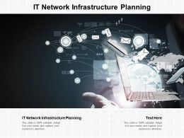 IT Network Infrastructure Planning Ppt Powerpoint Presentation Slides Graphics Pictures Cpb