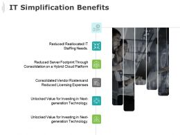 IT Simplification Benefits Technology Investing Ppt Powerpoint Presentation Gallery Influencers