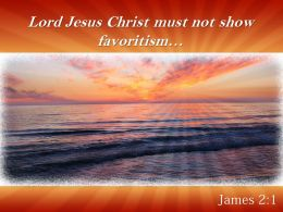 James 2 1 Lord Jesus Christ must PowerPoint Church Sermon