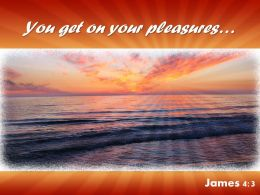 James 4 3 You get on your pleasures PowerPoint Church Sermon