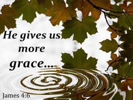 James 4 6 He Gives Us More Grace Powerpoint Church Sermon