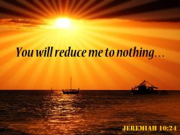 Jeremiah 10 24 You will reduce me to nothing PowerPoint Church Sermon