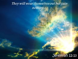 Jeremiah 12 13 They Will Wear Themselves Powerpoint Church Sermon