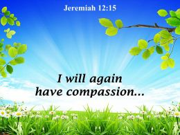 Jeremiah 12 15 I will again have compassion PowerPoint Church Sermon