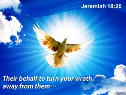 Jeremiah 18 20 Their Behalf To Turn Your Wrath Powerpoint Church Sermon