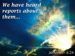 Jeremiah 6 24 We Have Heard Reports About Them Powerpoint Church Sermon