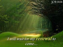 Job 14 14 I Will Wait For My Renewal Powerpoint Church Sermon