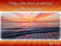 Job 2 13 They Saw How Great His Suffering Powerpoint Church Sermon