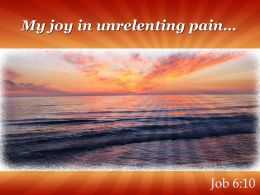 Job 6 10 My Joy In Unrelenting Powerpoint Church Sermon