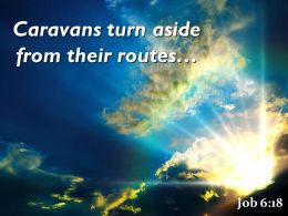 Job 6 18 Caravans Turn Aside From Their Routes Powerpoint Church Sermon