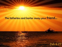 Job 6 27 The Fatherless And Barter Away Your Powerpoint Church Sermon