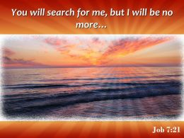 Job 7 21 You Will Search For Me Powerpoint Church Sermon