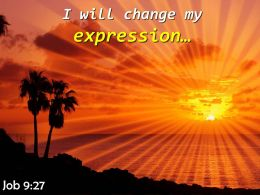 Job 9 27 I Will Change My Expression Powerpoint Church Sermon