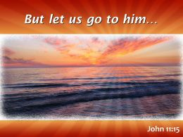 John 11 15 But Let Us Go To Him Powerpoint Church Sermon