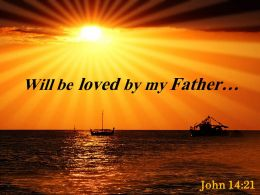 John 14 21 Will Be Loved By My Father Powerpoint Church Sermon