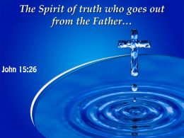 John 15 26 Who Goes Out From The Father Powerpoint Church Sermon