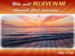 John 17 20 Who will believe in me through PowerPoint Church Sermon