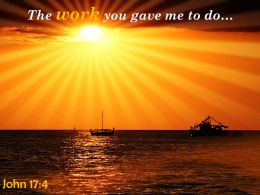 John 17 4 The Work You Gave Me To Powerpoint Church Sermon