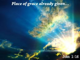 John 1 16 Place of grace already given PowerPoint Church Sermon