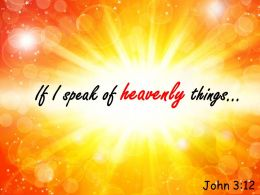 John 3 12 I Speak Of Heavenly Things Powerpoint Church Sermon