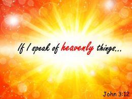 John 3 12 I Speak Of Heavenly Things Powerpoint Church Sermon