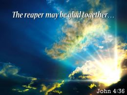 John 4 36 The Reaper May Be Glad Powerpoint Church Sermon
