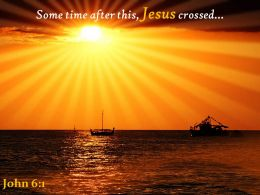 John 6 1 Some Time After This Jesus Crossed Powerpoint Church Sermon