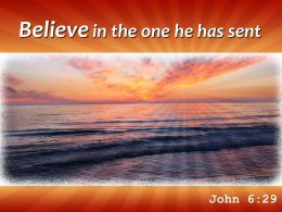John 6 29 Believe In The One He Has Powerpoint Church Sermon