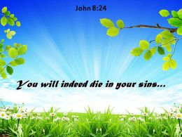 John 8 24 You Will Indeed Die Powerpoint Church Sermon