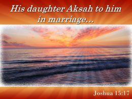 Joshua 15 17 Daughter Aksah To Him In Marriage Powerpoint Church Sermon