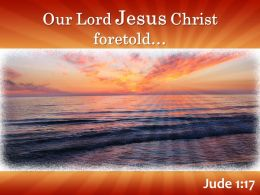 Jude 1 17 Our Lord Jesus Christ Foretold Powerpoint Church Sermon