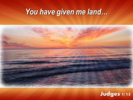 Judges 1 15 You Have Given Me Land Powerpoint Church Sermon