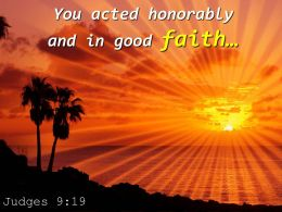 Judges 9 19 You Acted Honorably And In Good Powerpoint Church Sermon