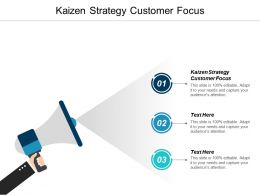 Kaizen Strategy Customer Focus Ppt Powerpoint Presentation Infographic Template Smartart Cpb
